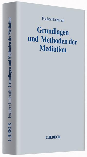 Abbildung von Fischer / Unberath | Grundlagen und Methoden der Mediation | 2014