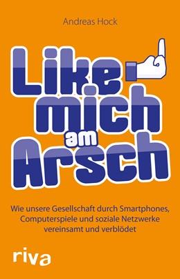 Abbildung von Hock   Like mich am Arsch   2013   Wie unsere Gesellschaft durch ...