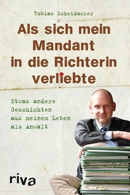 Abbildung von Scheidacker | Als sich mein Mandant in die Richterin verliebte | 2013 | Etwas andere Geschichten aus m...