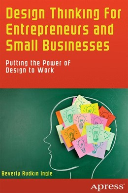 Abbildung von Ingle | Design Thinking for Entrepreneurs and Small Businesses | 1st ed. | 2013 | Putting the Power of Design to...