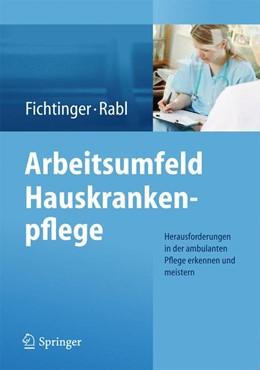Abbildung von Fichtinger / Rabl | Arbeitsumfeld Hauskrankenpflege | 2014 | Herausforderungen in der ambul...