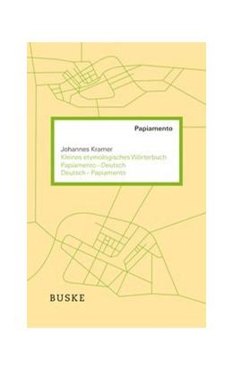 Abbildung von Kramer | Kleines etymologisches Wörterbuch Papiamento-Deutsch / Deutsch-Papiamento | 2013
