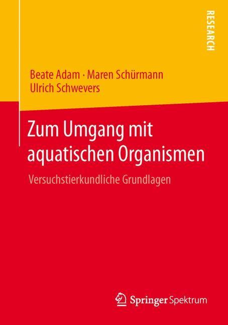 Zum Umgang mit aquatischen Organismen | Adam / Schürmann / Schwevers, 2013 | Buch (Cover)