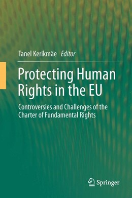 Abbildung von Kerikmäe (Hrsg.) | Protecting Human Rights in the EU | 2014 | Controversies and Challenges o...
