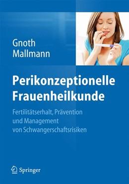 Abbildung von Gnoth / Mallmann | Perikonzeptionelle Frauenheilkunde | 2013 | Fertilitätserhalt, Prävention ...