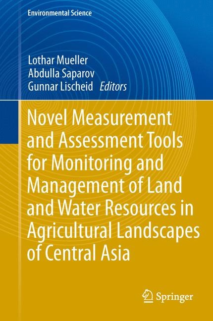 Novel Measurement and Assessment Tools for Monitoring and Management of Land and Water Resources in Agricultural Landscapes of Central Asia | Mueller / Saparov / Lischeid, 2013 | Buch (Cover)