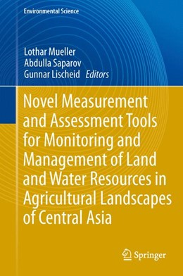 Abbildung von Mueller / Saparov / Lischeid   Novel Measurement and Assessment Tools for Monitoring and Management of Land and Water Resources in Agricultural Landscapes of Central Asia   2013