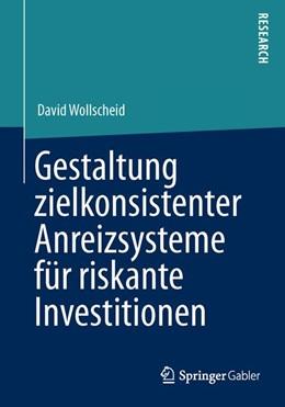 Abbildung von Wollscheid | Gestaltung zielkonsistenter Anreizsysteme für riskante Investitionen | 2013 | 2013