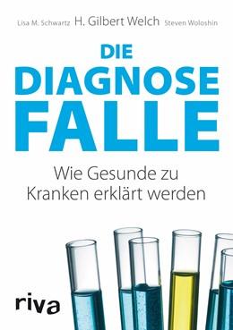 Abbildung von Welch / Schwartz | Die Diagnosefalle | 1. Auflage | 2013 | beck-shop.de