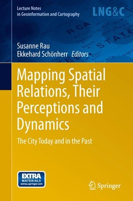 Abbildung von Schönherr / Rau | Mapping Spatial Relations, Their Perceptions and Dynamics | 2014 | The City Today and in the Past