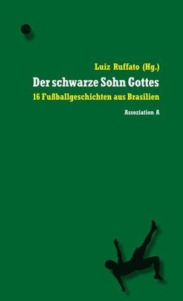 Abbildung von Ruffato | Der schwarze Sohn Gottes | 1. Auflage | 2013 | beck-shop.de