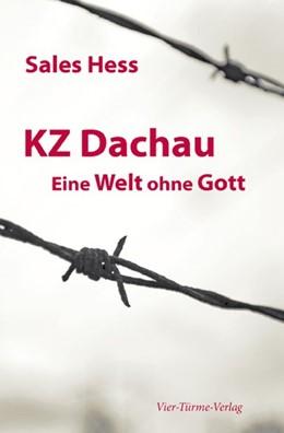 Abbildung von Hess | KZ - Dachau. Eine Welt ohne Gott | 4. Auflage, Nachdruck | 2013 | Erinnerungen an 4 Jahre Konzen...