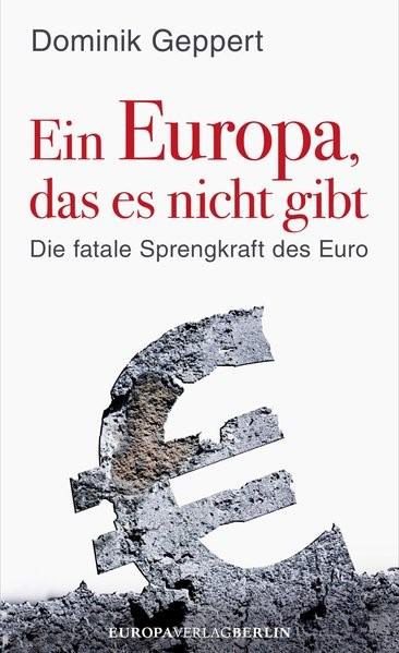 Abbildung von Geppert | Ein Europa, das es nicht gibt | 2013