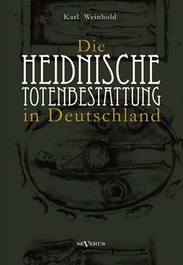 Abbildung von Weinhold | Die heidnische Totenbestattung in Deutschland | 2013