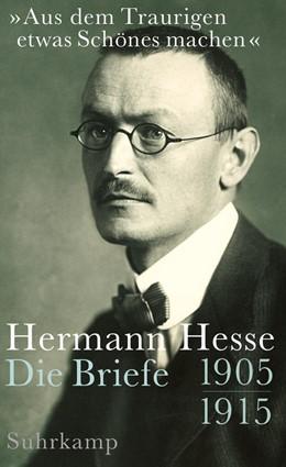 Abbildung von Hesse / Michels | »Aus dem Traurigen etwas Schönes machen« | 2013 | Briefe 1905-1915