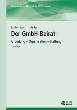 Abbildung von Sattler / Jursch / Müller | Der GmbH-Beirat | 2. Auflage | 2013 | Gründung - Organisation - Haft...