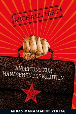 Abbildung von Hirt   Anleitung zur Management-Revolution   2013   Chancen, Risiken und Nebenwirk...