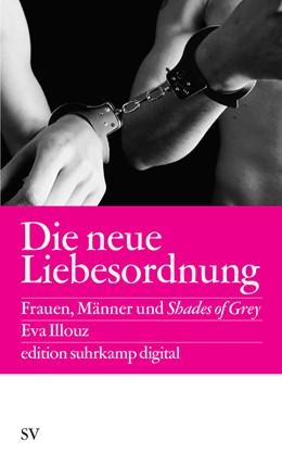 Abbildung von Illouz   Die neue Liebesordnung   2013   Frauen, Männer und Shades of G...