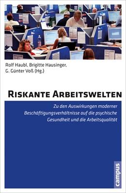 Abbildung von Haubl / Hausinger / Voß | Riskante Arbeitswelten | 2013 | Zu den Auswirkungen moderner B...
