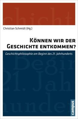 Abbildung von Schmidt | Können wir der Geschichte entkommen? | 2013 | Geschichtsphilosophie am Begin...