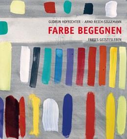 Abbildung von Hofrichter / Reich-Siggemann   Farbe begegnen   2013   Vom Erleben zur Gestaltung