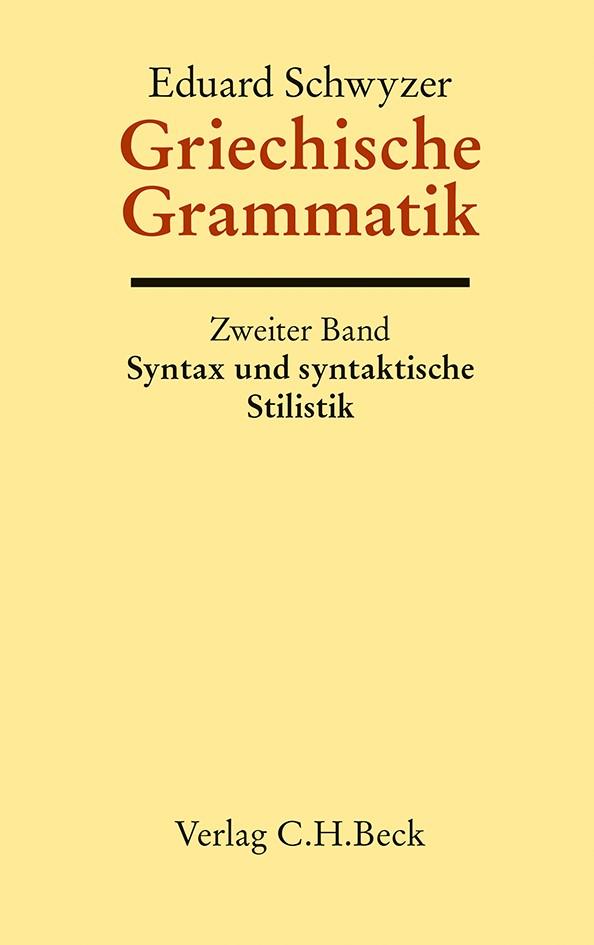Abbildung von Schwyzer, Eduard   Griechische Grammatik Bd. 2: Syntax und syntaktische Stilistik   6. Auflage   2013