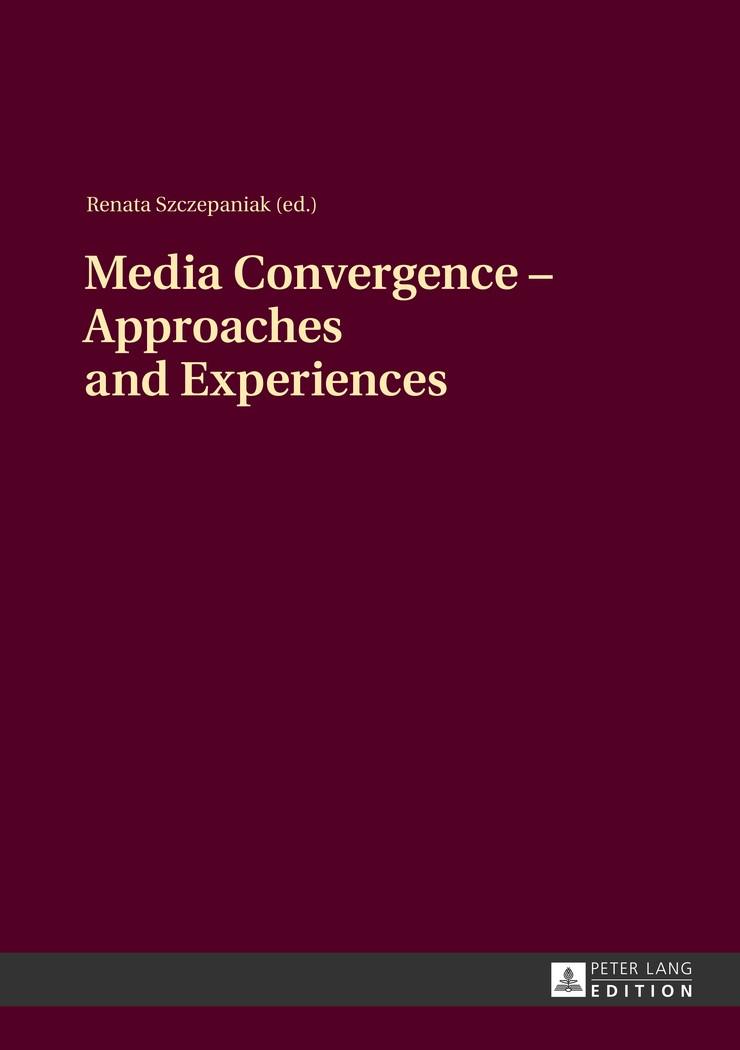 Abbildung von Szczepaniak | Media Convergence – Approaches and Experiences | 2013