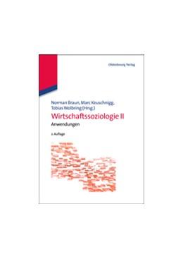 Abbildung von Braun / Keuschnigg / Wolbring   Wirtschaftssoziologie II   2. Aufl.   2013   Anwendungen