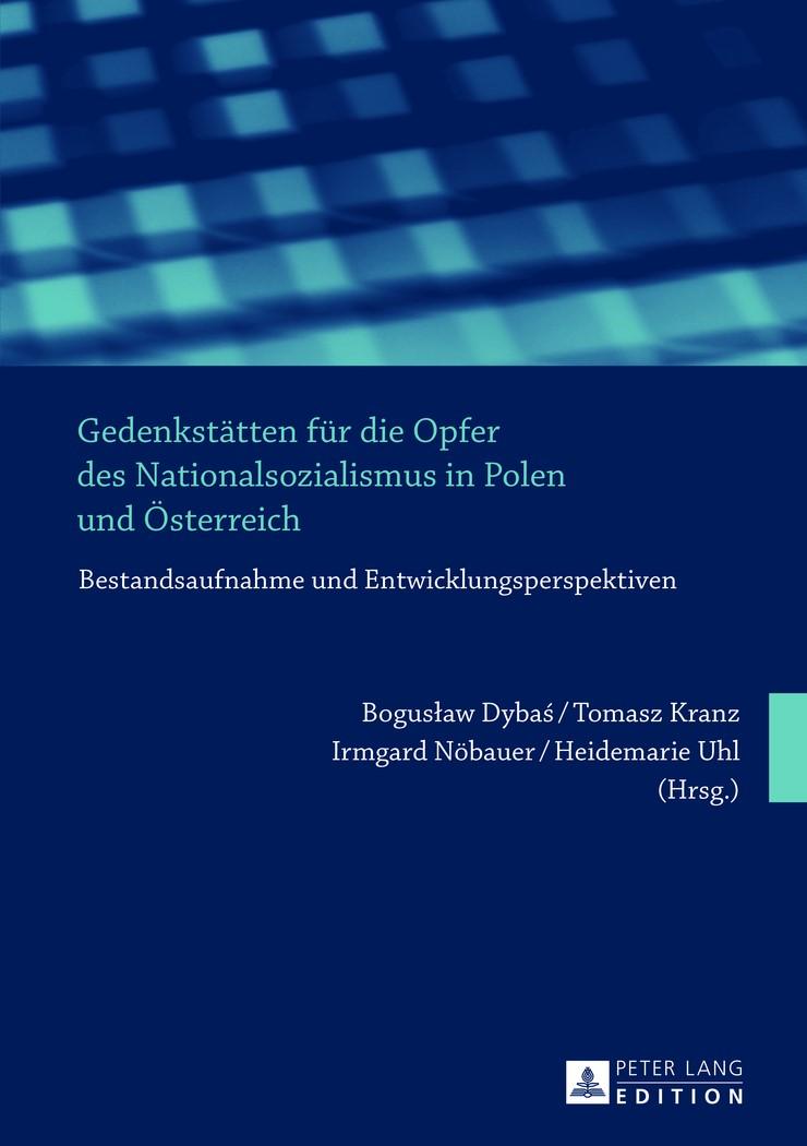 Gedenkstätten für die Opfer des Nationalsozialismus in Polen und Österreich | Dybas / Uhl / Nöbauer / Kranz, 2013 | Buch (Cover)