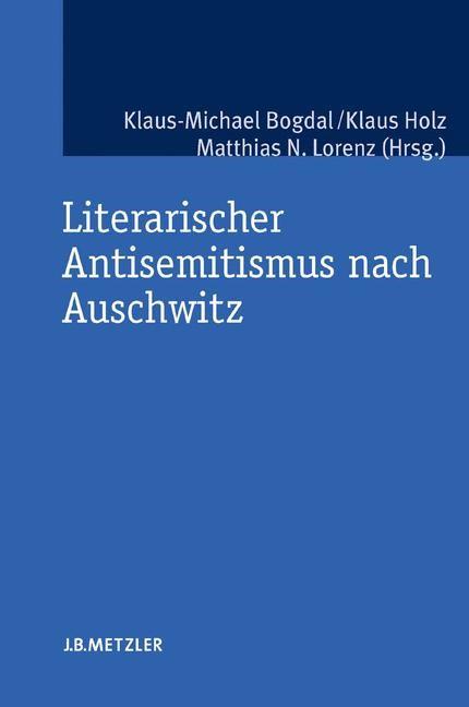 Abbildung von Bogdal / Holz / Lorenz   Literarischer Antisemitismus nach Auschwitz   2007