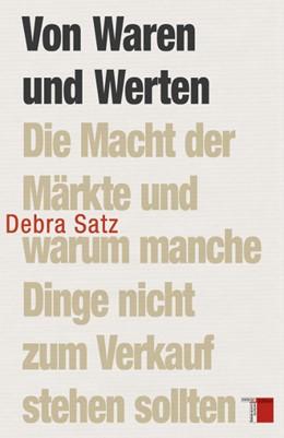 Abbildung von Satz | Von Waren und Werten | 2013 | Die Macht der Märkte und warum...