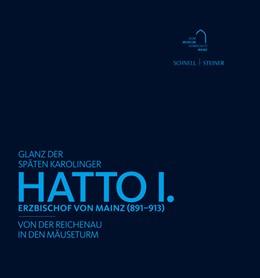 Abbildung von Wilhelmy | Glanz der späten Karolinger – Hatto I. | 2013 | Erzbischof von Mainz (891-913)...