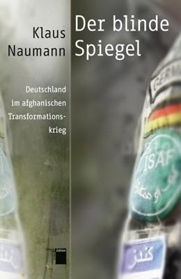 Abbildung von Naumann | Der blinde Spiegel | 2013 | Deutschland im afghanischen Tr...