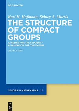 Abbildung von Hofmann / Morris | The Structure of Compact Groups | 3rd revised and augmented edition | 2013 | A Primer for the Student - A H...