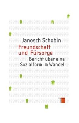 Abbildung von Schobin | Freundschaft und Fürsorge | 2013 | Bericht über eine Sozialform i...