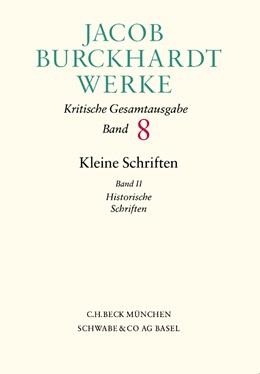 Abbildung von Burckhardt, Jacob   Jacob Burckhardt Werke, Band 8: Kleine Schriften II   2004   Historische Schriften