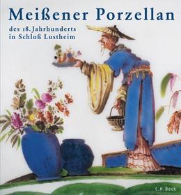 Abbildung von Eikelmann, Renate   Meißener Porzellan des 18. Jahrhunderts   2004   Die Stiftung Ernst Schneider i...