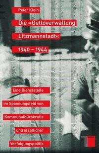 Abbildung von Klein | Die »Gettoverwaltung Litzmannstadt« 1940-1944 | 2009