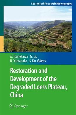 Abbildung von Tsunekawa / Liu / Yamanaka / Du   Restoration and Development of the Degraded Loess Plateau, China   2013