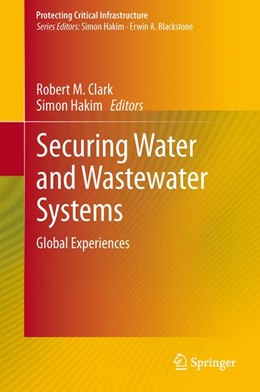 Abbildung von Clark / Hakim | Securing Water and Wastewater Systems | 2013 | Global Experiences | 2
