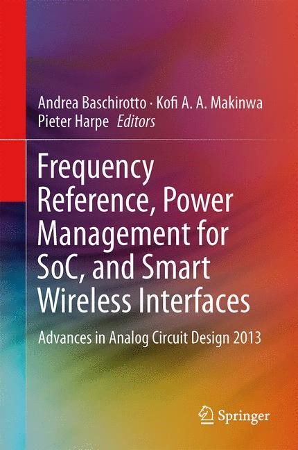 Abbildung von Baschirotto / Makinwa / Harpe   Frequency References, Power Management for SoC, and Smart Wireless Interfaces   2013