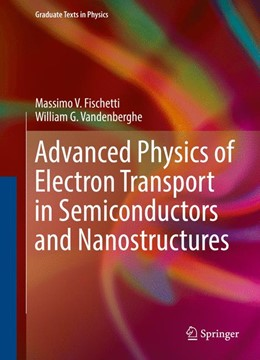 Abbildung von Fischetti / Vandenberghe | Advanced Physics of Electron Transport in Semiconductors and Nanostructures | 1st ed. 2016 | 2016 | Electronic Properties and Tran...