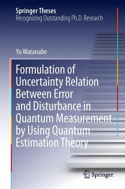 Abbildung von Watanabe | Formulation of Uncertainty Relation Between Error and Disturbance in Quantum Measurement by Using Quantum Estimation Theory | 2014