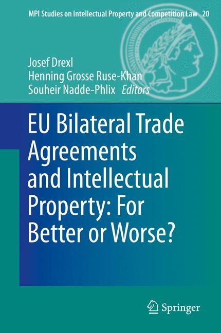 EU Bilateral Trade Agreements and Intellectual Property: For Better or Worse? | Drexl / Grosse Ruse - Khan / Nadde-Phlix, 2013 | Buch (Cover)