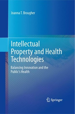 Abbildung von Brougher | Intellectual Property and Health Technologies | 2013 | Balancing Innovation and the P...