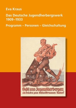 Abbildung von Kraus | Das Deutsche Jugendherbergswerk 1909 - 1933 | 2013 | Programm - Personen - Gleichsc...