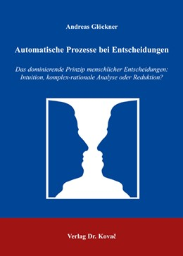 Abbildung von Glöckner | Automatische Prozesse bei Entscheidungen | 2006 | Das dominierende Prinzip mensc... | 9