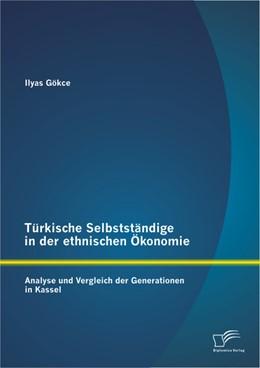 Abbildung von Gökce   Türkische Selbstständige in der ethnischen Ökonomie: Analyse und Vergleich der Generationen in Kassel   2013