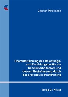 Abbildung von Petermann | Charakterisierung des Belastungs- und Ermüdungsprofils am Schweißarbeitsplatz und dessen Beeinflussung durch ein präventives Krafttraining | 2013 | 110