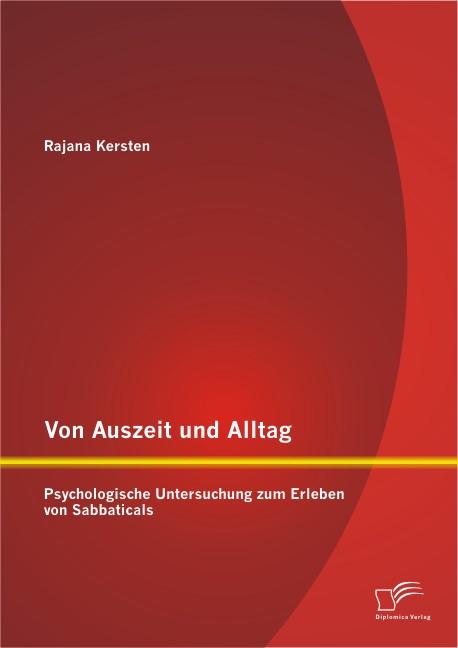 Abbildung von Kersten   Von Auszeit und Alltag: Psychologische Untersuchung zum Erleben von Sabbaticals   2013